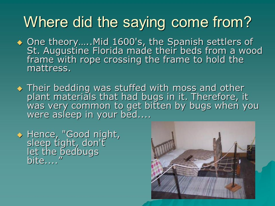 Where did the saying come from.  One theory…..Mid 1600 s, the Spanish settlers of St.