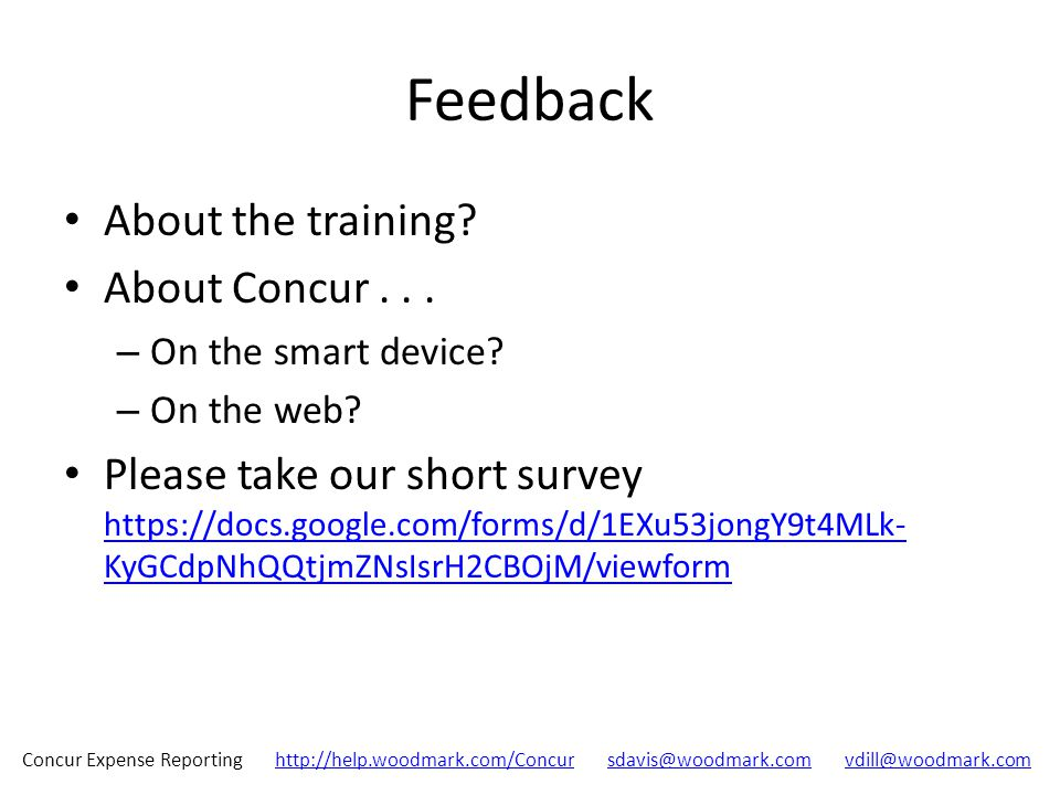 Concur Expense Reporting http://help.woodmark.com/Concur sdavis@woodmark.com vdill@woodmark.comhttp://help.woodmark.com/Concursdavis@woodmark.comvdill@woodmark.com Feedback About the training.
