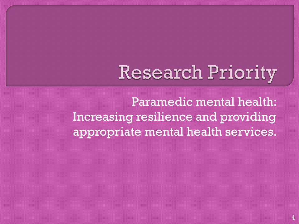 Paramedic mental health: Increasing resilience and providing appropriate mental health services. 4