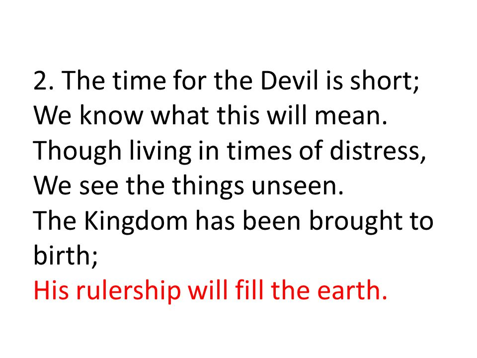 2. The time for the Devil is short; We know what this will mean.