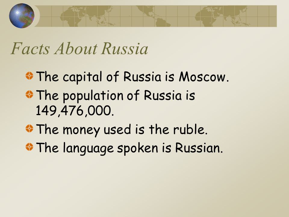 Facts About Russia The capital of Russia is Moscow.