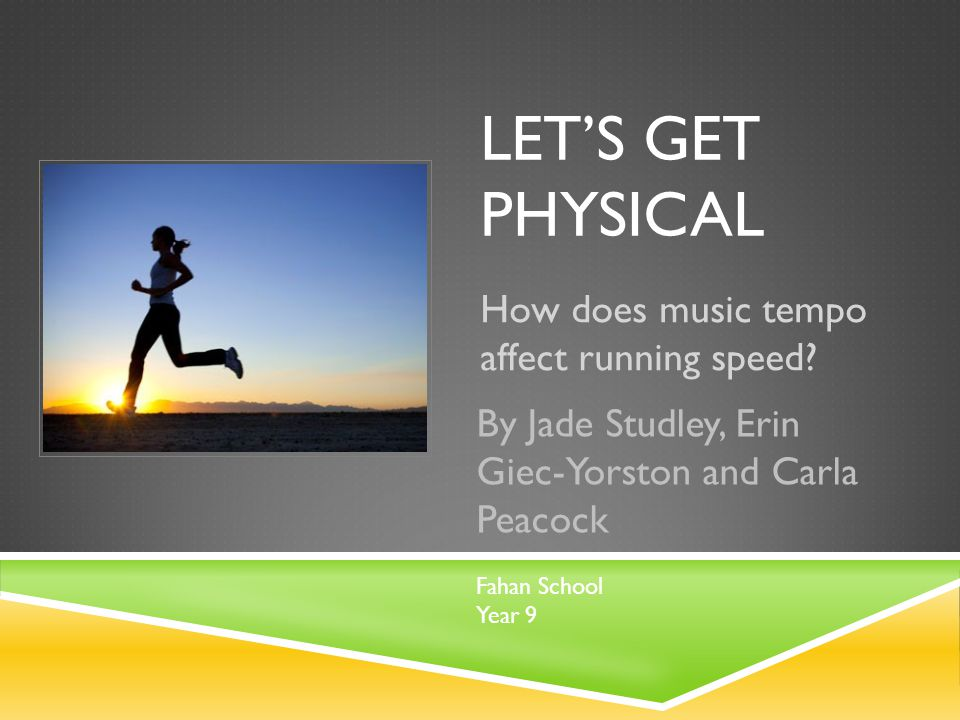 Aim: To test whether the tempo of music affects a runner's speed.