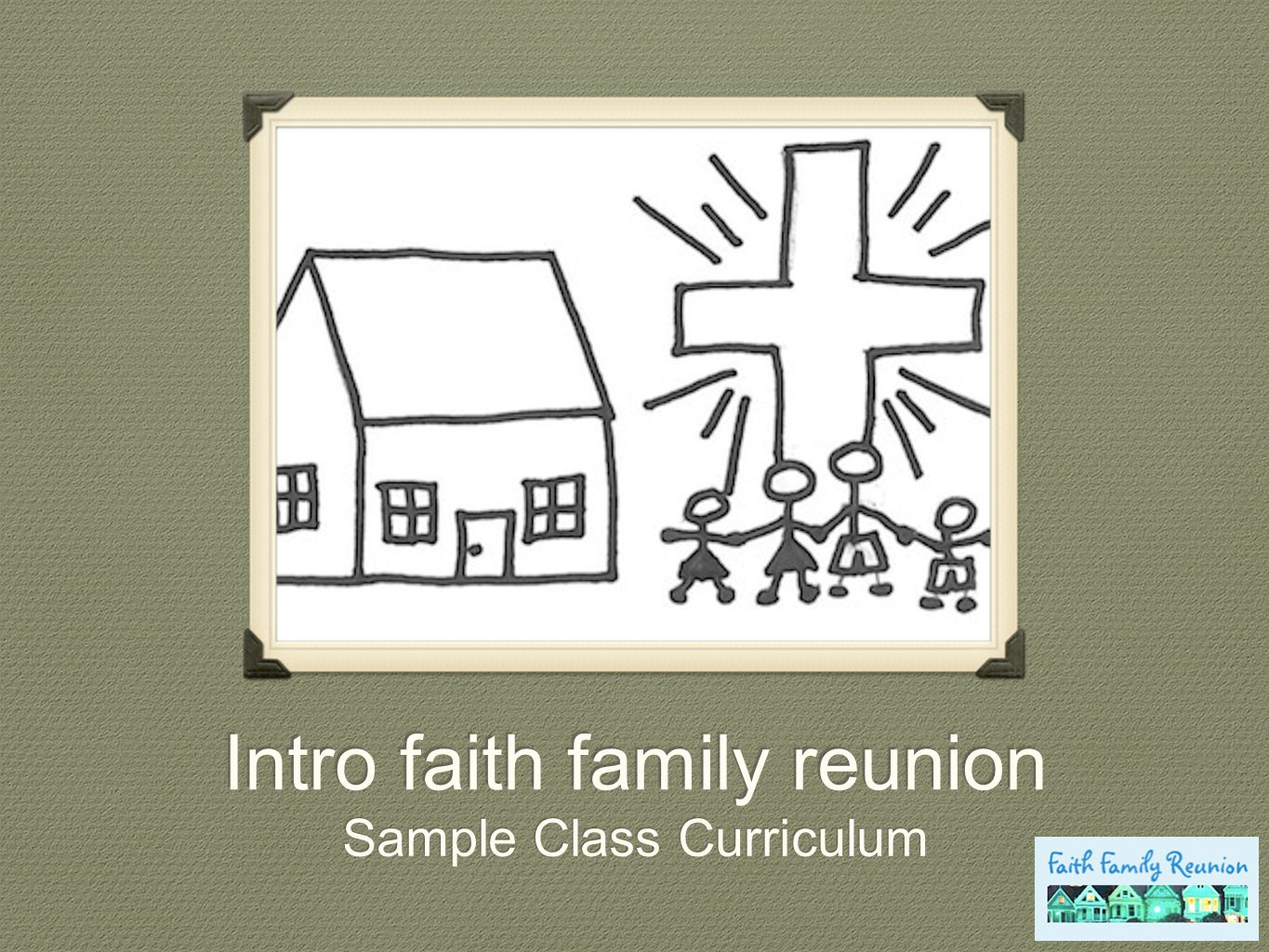Intro faith family reunion Sample Class Curriculum