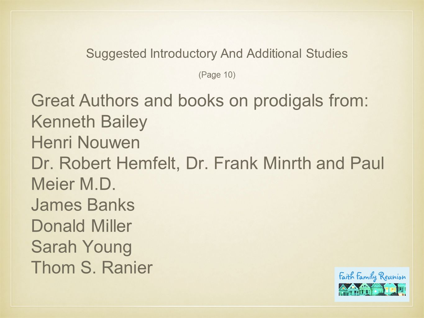 Suggested Introductory And Additional Studies (Page 10) Great Authors and books on prodigals from: Kenneth Bailey Henri Nouwen Dr.