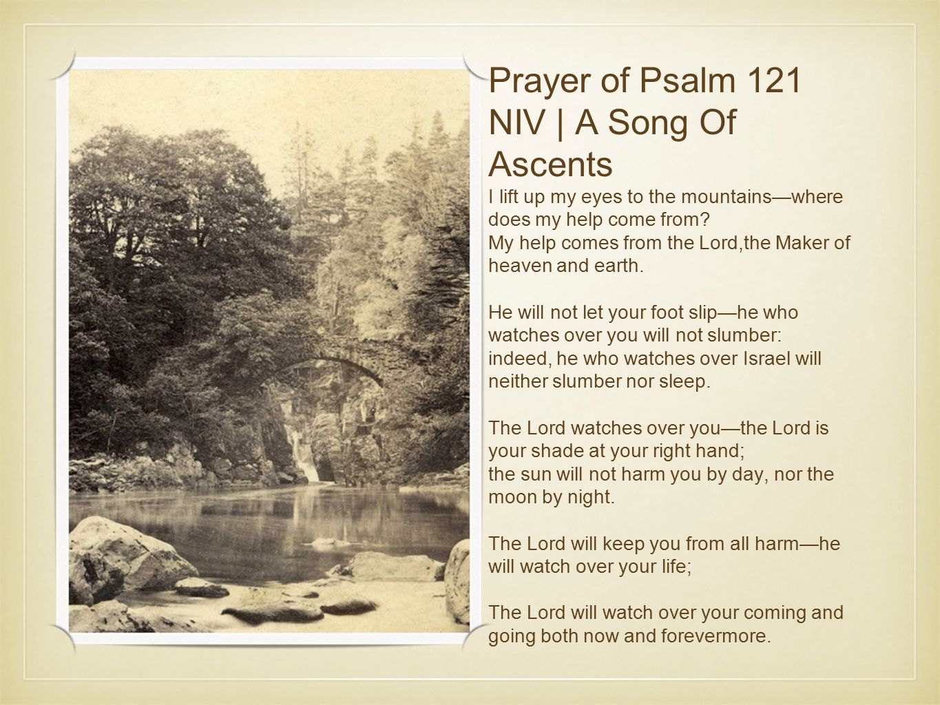 Prayer of Psalm 121 NIV | A Song Of Ascents I lift up my eyes to the mountains—where does my help come from.