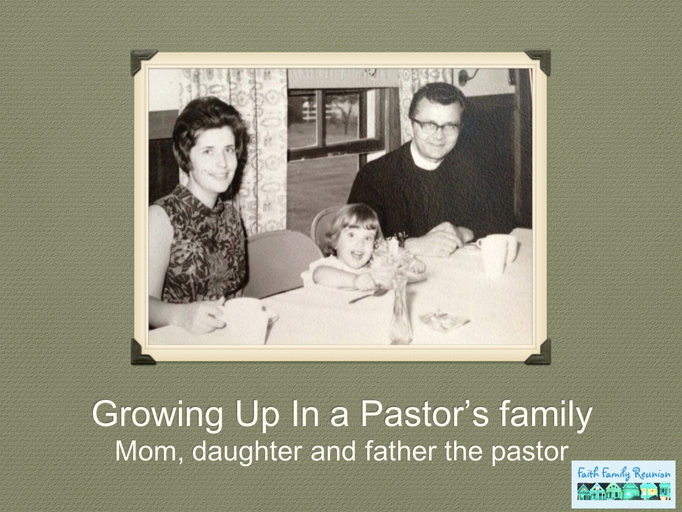Growing Up In a Pastor's family Mom, daughter and father the pastor