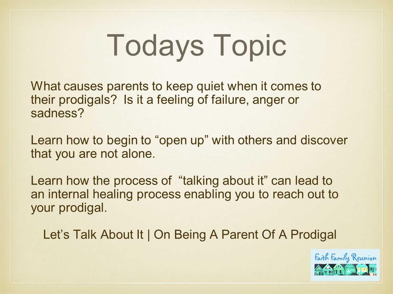 Things To Consider As Group Leader (Pages 3 - 4) Sensitivity of Subject Matter Parents come to class blaming selves - important to stress forgiveness Dealing with a multitude of emotions and reasons why children have left the faith If you are going to lead the group, are you also dealing with a prodigal in your life.
