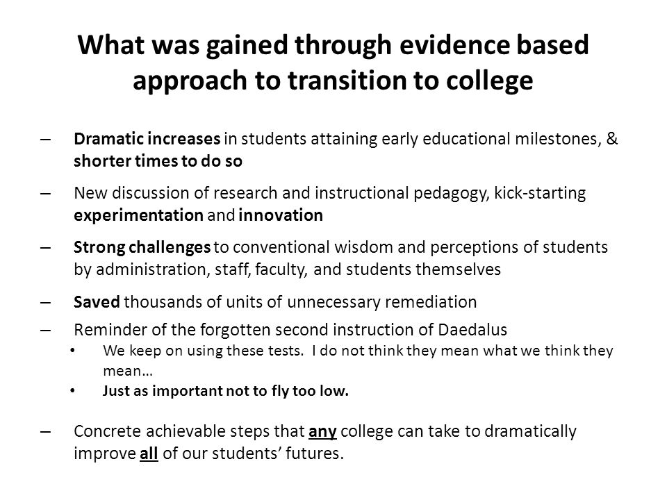 What was gained through evidence based approach to transition to college – Dramatic increases in students attaining early educational milestones, & sh