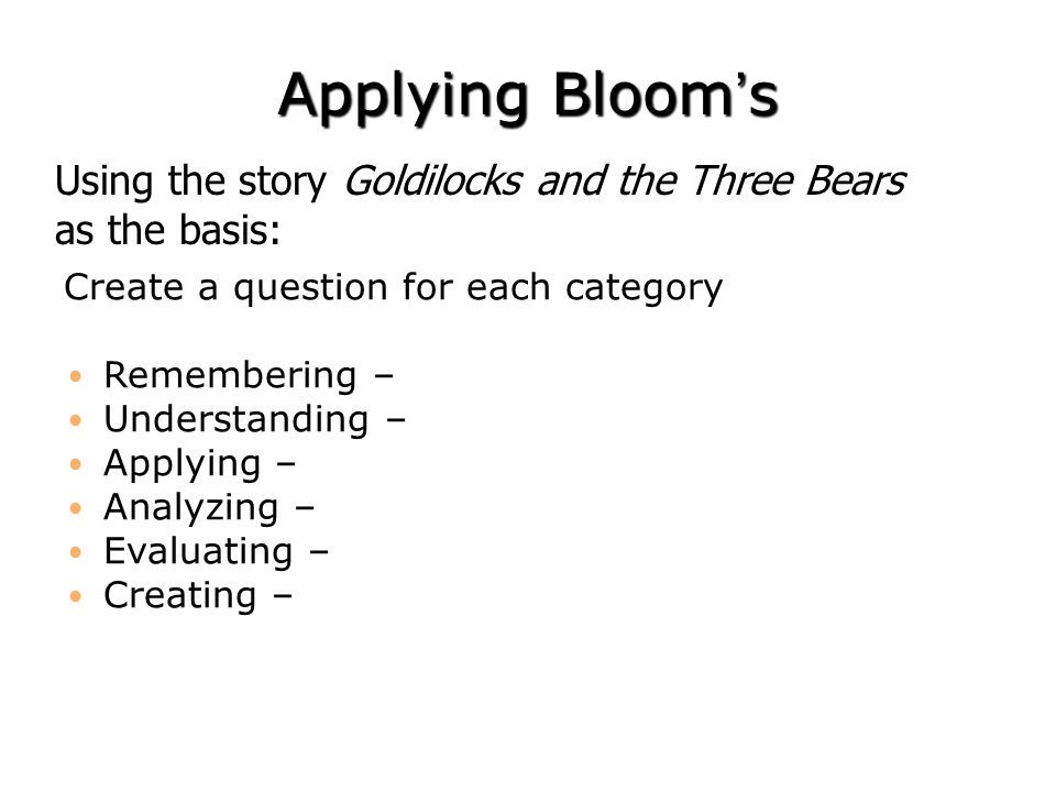 Applying Bloom's Create a question for each category Remembering – Understanding – Applying – Analyzing – Evaluating – Creating – Using the story Gold