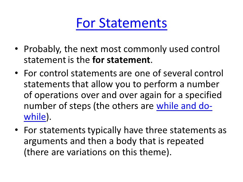 For Statements Probably, the next most commonly used control statement is the for statement.