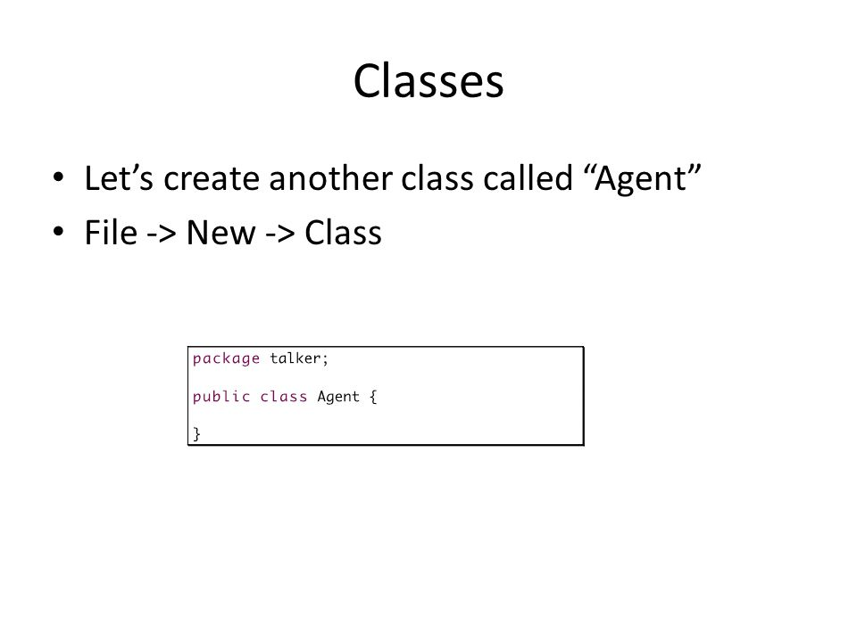 Classes Let's create another class called Agent File -> New -> Class