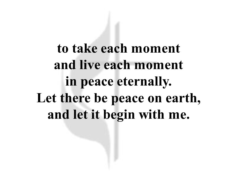 to take each moment and live each moment in peace eternally.