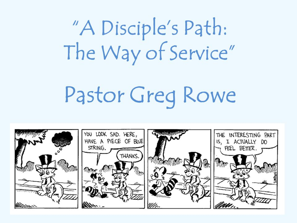 A Disciple's Path: The Way of Service Pastor Greg Rowe