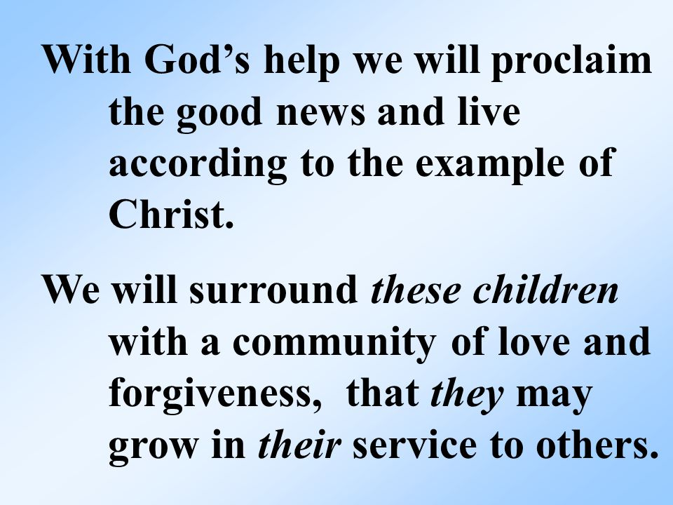 With God's help we will proclaim the good news and live according to the example of Christ.