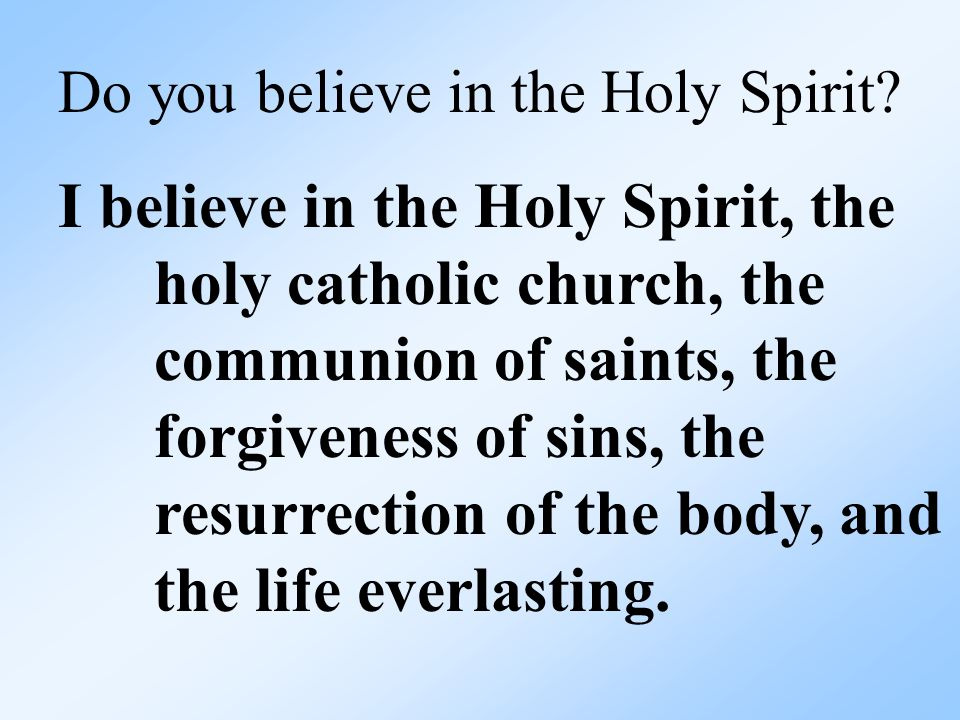 Do you believe in the Holy Spirit.
