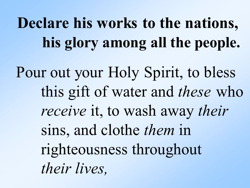 Declare his works to the nations, his glory among all the people.