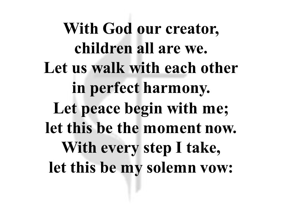 With God our creator, children all are we. Let us walk with each other in perfect harmony.