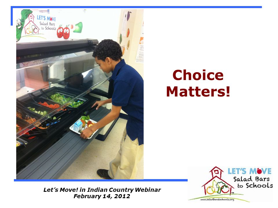 Let's Move! in Indian Country Webinar February 14, 2012 Choice Matters!