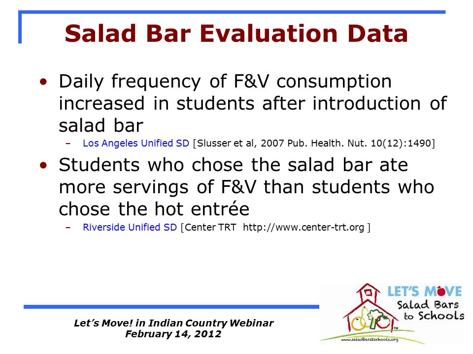 Let's Move! in Indian Country Webinar February 14, 2012 Salad Bar Evaluation Data Daily frequency of F&V consumption increased in students after intro