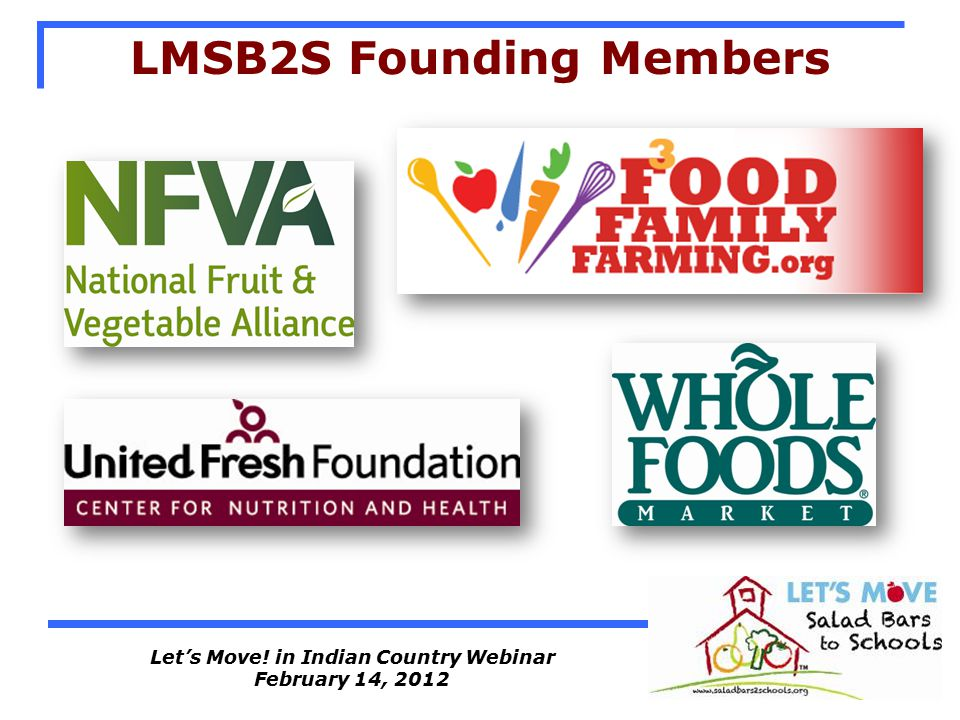 Let's Move! in Indian Country Webinar February 14, 2012 LMSB2S Founding Members