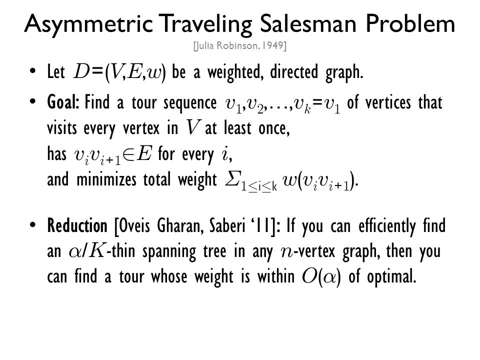 Let D =( V, E, w ) be a weighted, directed graph. Goal: Find a tour sequence v 1, v 2,…, v k = v 1 of vertices that visits every vertex in V at least