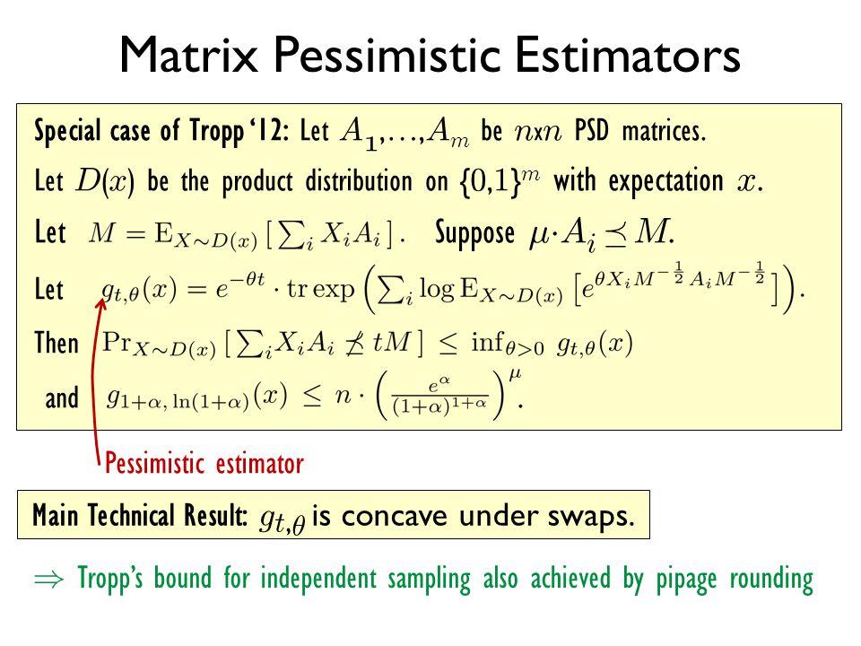 Matrix Pessimistic Estimators Main Technical Result: g t, µ is concave under swaps. Special case of Tropp '12: Let A 1,…, A m be n x n PSD matrices. L