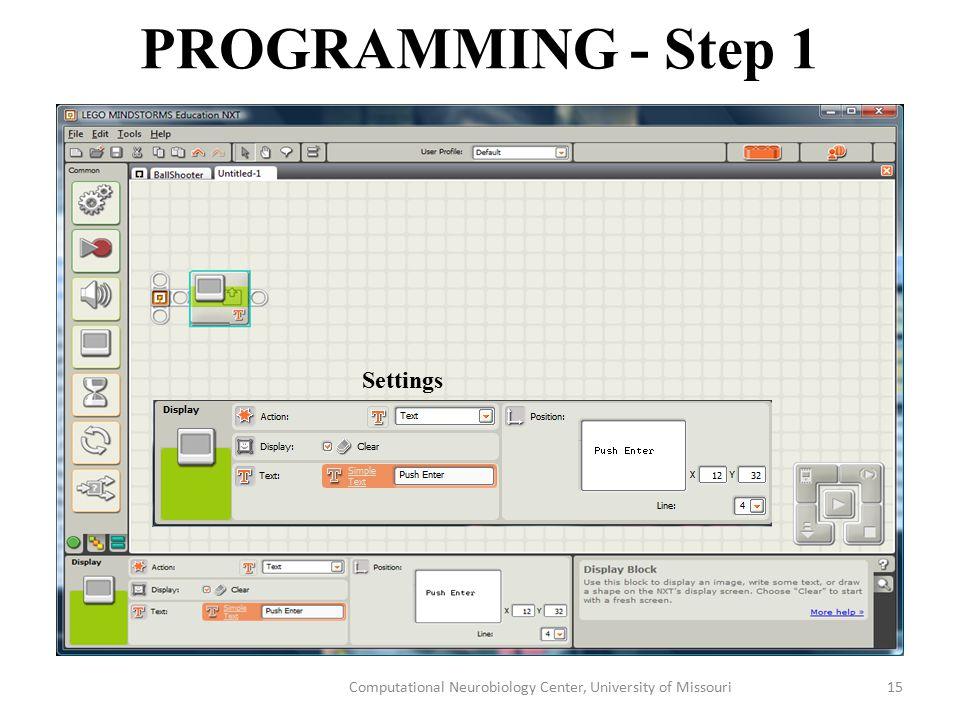 PROGRAMMING - Step 1 Computational Neurobiology Center, University of Missouri15 Settings