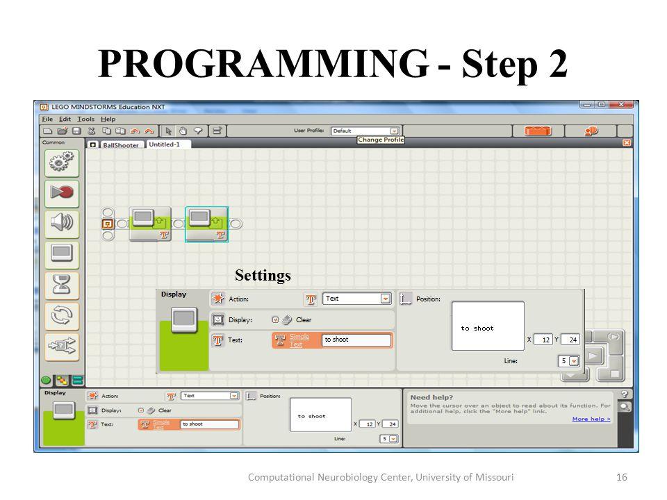 PROGRAMMING - Step 2 Computational Neurobiology Center, University of Missouri16 Settings