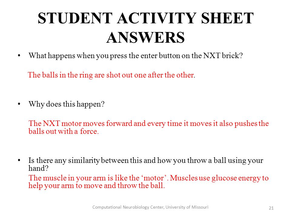 STUDENT ACTIVITY SHEET ANSWERS What happens when you press the enter button on the NXT brick? The balls in the ring are shot out one after the other.