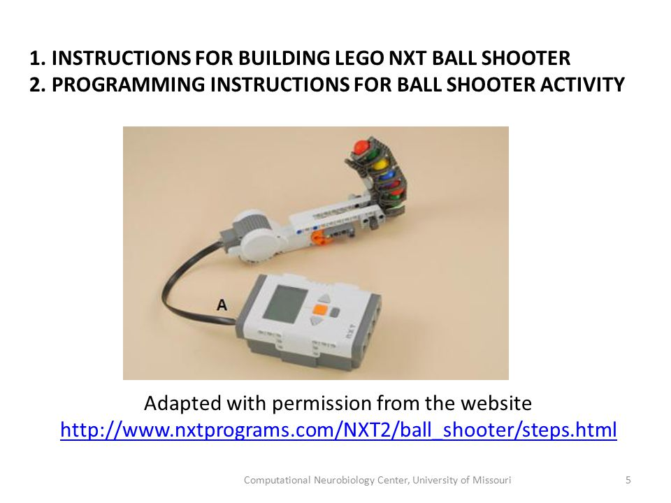 1. INSTRUCTIONS FOR BUILDING LEGO NXT BALL SHOOTER 2. PROGRAMMING INSTRUCTIONS FOR BALL SHOOTER ACTIVITY Adapted with permission from the website http