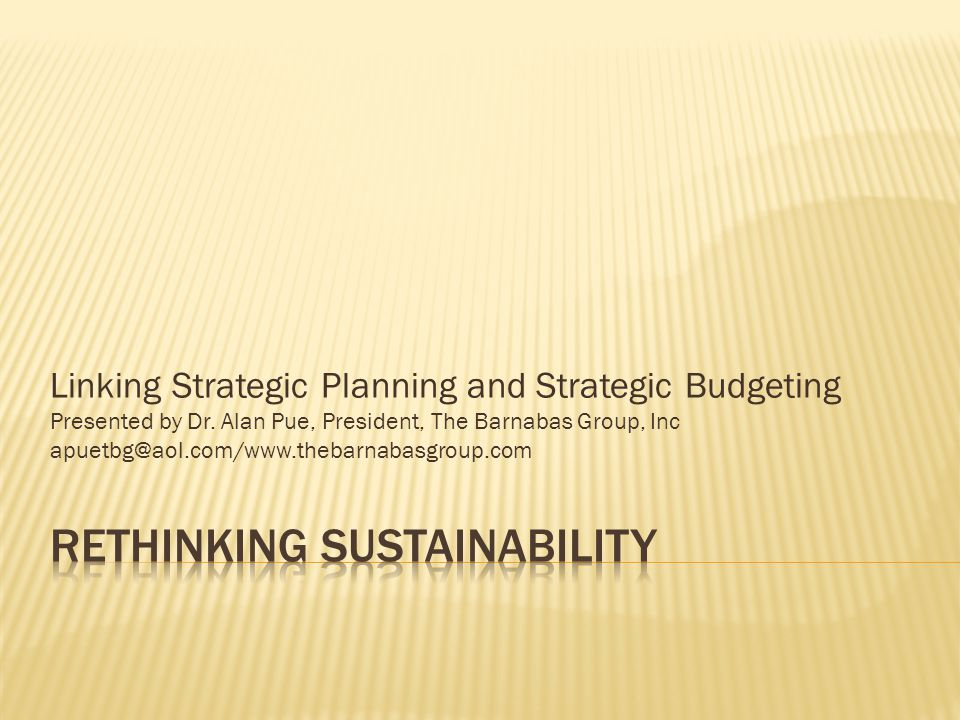 Linking Strategic Planning and Strategic Budgeting Presented by Dr.