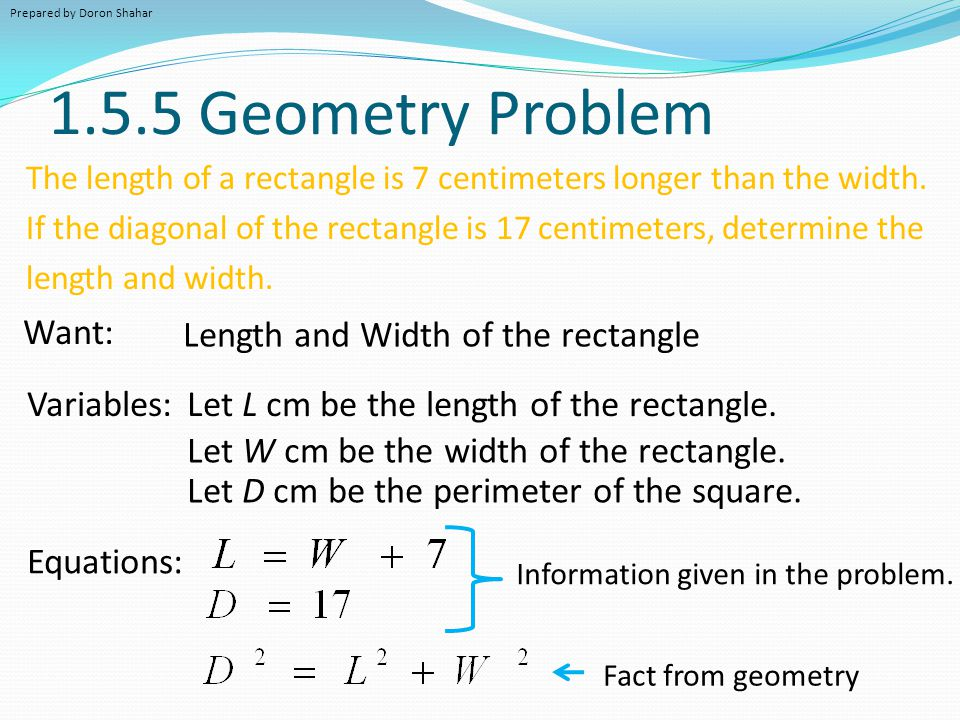 1.5.5 Geometry Problem The length of a rectangle is 7 centimeters longer than the width. If the diagonal of the rectangle is 17 centimeters, determine