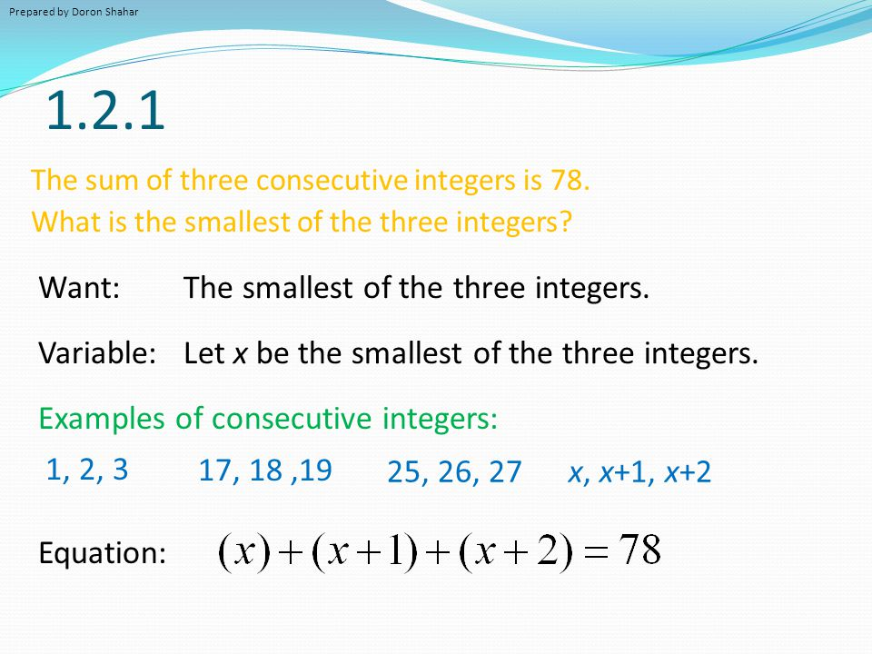 1.2.1 The sum of three consecutive integers is 78. What is the smallest of the three integers? Variable: Let x be the smallest of the three integers.