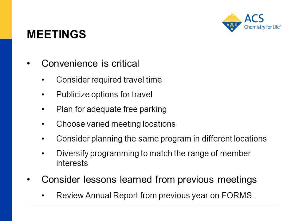 MEETINGS Convenience is critical Consider required travel time Publicize options for travel Plan for adequate free parking Choose varied meeting locat