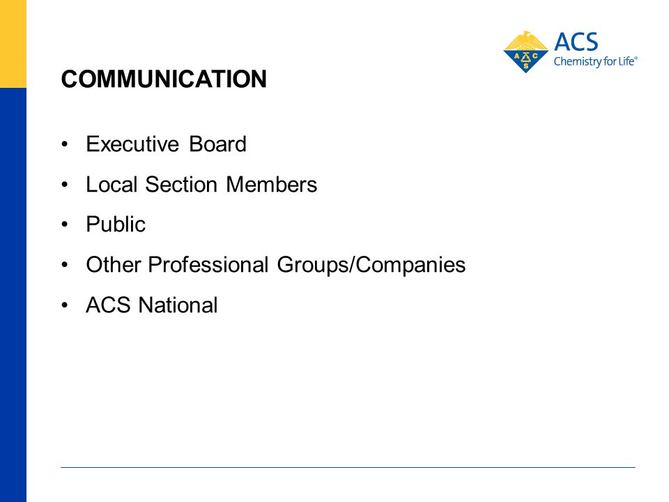COMMUNICATION Executive Board Local Section Members Public Other Professional Groups/Companies ACS National