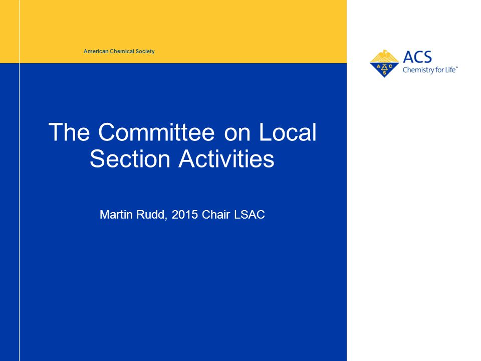 The Committee on Local Section Activities American Chemical Society Martin Rudd, 2015 Chair LSAC