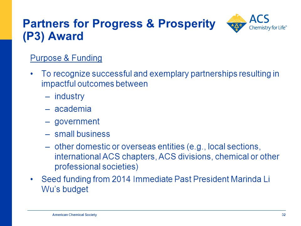 American Chemical Society 32 Partners for Progress & Prosperity (P3) Award Purpose & Funding To recognize successful and exemplary partnerships result