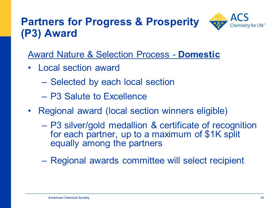 American Chemical Society 34 Partners for Progress & Prosperity (P3) Award Award Nature & Selection Process - Domestic Local section award –Selected b