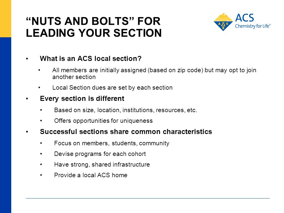 NUTS AND BOLTS FOR LEADING YOUR SECTION What is an ACS local section.
