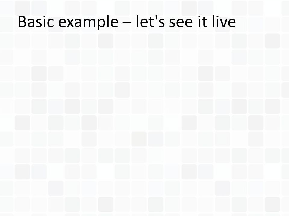 Basic example – let s see it live