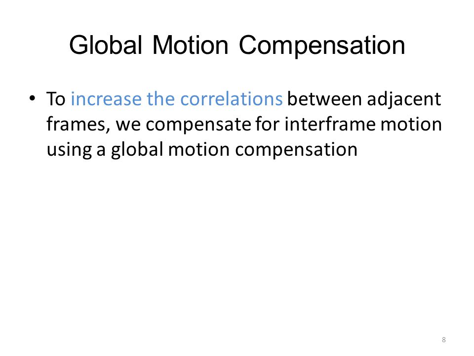 Local Motion Compensation by Selective Block-Matching(1/5) The proposed selective block-matching procedure has two key advantages: – Fast – The interframe noise covariance matrix can be assumed to be unaffected by the local motion compensation contrary to standard block- matching 9