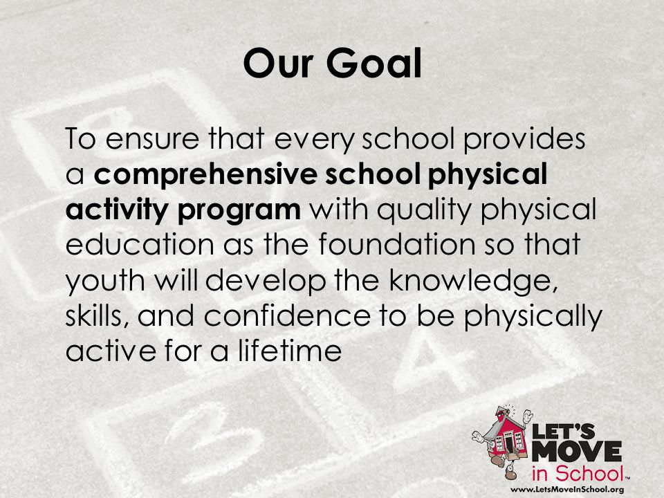 Our Goal To ensure that every school provides a comprehensive school physical activity program with quality physical education as the foundation so th