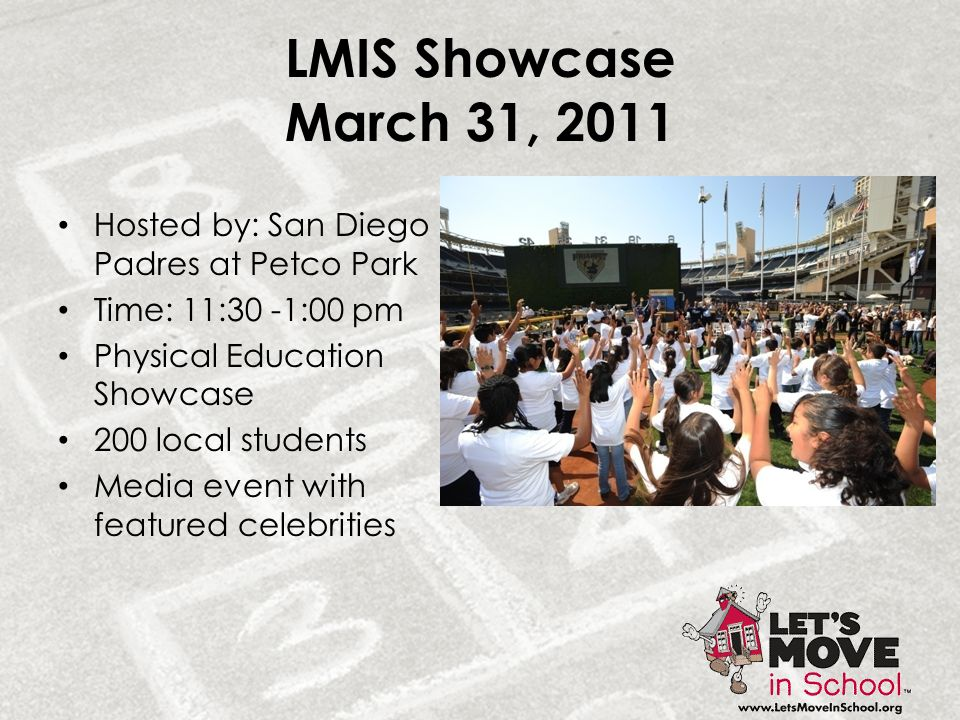LMIS Showcase March 31, 2011 Hosted by: San Diego Padres at Petco Park Time: 11:30 -1:00 pm Physical Education Showcase 200 local students Media event