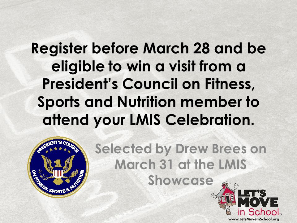 Register before March 28 and be eligible to win a visit from a President's Council on Fitness, Sports and Nutrition member to attend your LMIS Celebra