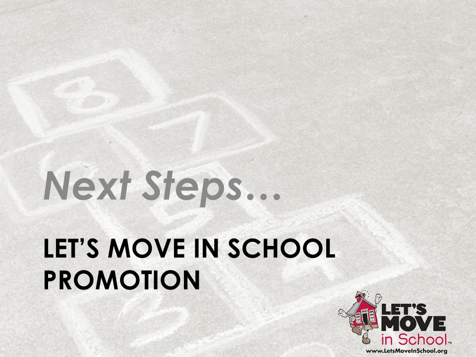 LET'S MOVE IN SCHOOL PROMOTION Next Steps…