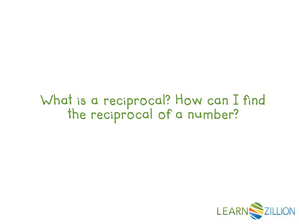 What is a reciprocal How can I find the reciprocal of a number