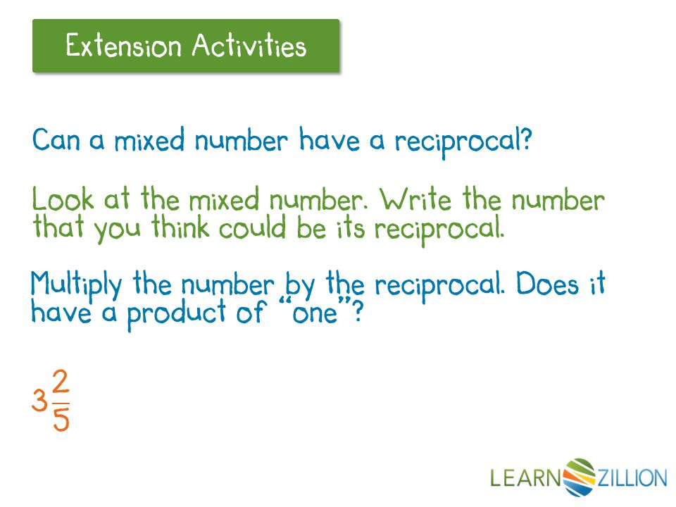 Let's Review Extension Activities Can a mixed number have a reciprocal.