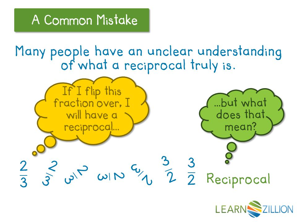 A Common Mistake Many people have an unclear understanding of what a reciprocal truly is.