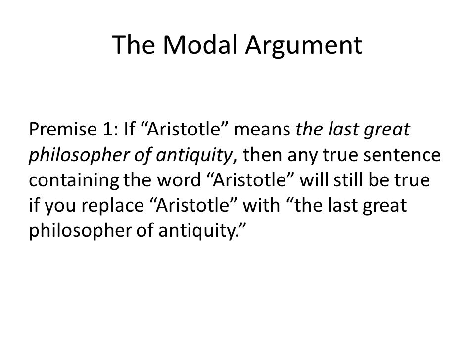 "The Modal Argument Premise 1: If ""Aristotle"" means the last great philosopher of antiquity, then any true sentence containing the word ""Aristotle"" wil"