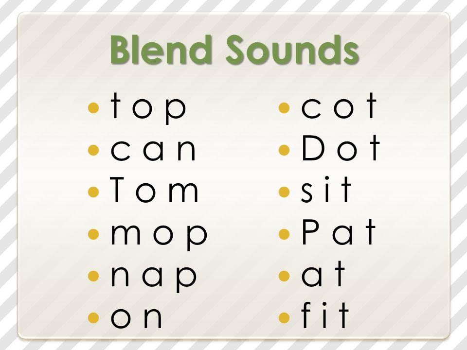 Blend Sounds t o p c a n T o m m o p n a p o n c o t D o t s i t P a t a t f i t